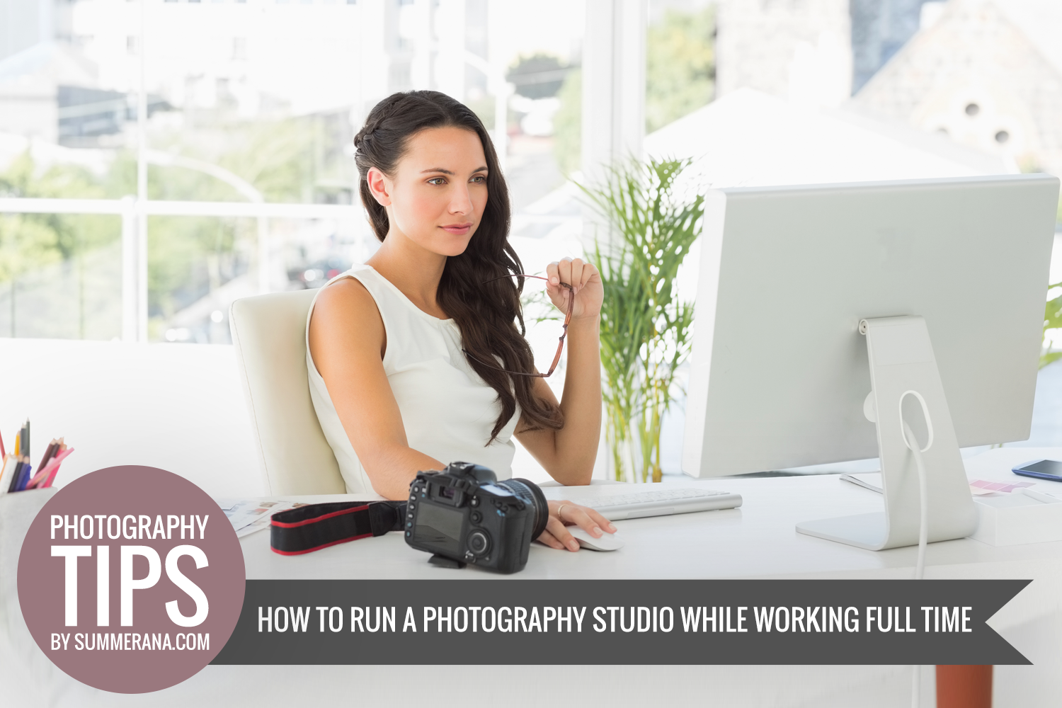 How to Run a Photography Studio While Working Full Time - Summerana - Photoshop Actions for Photographers