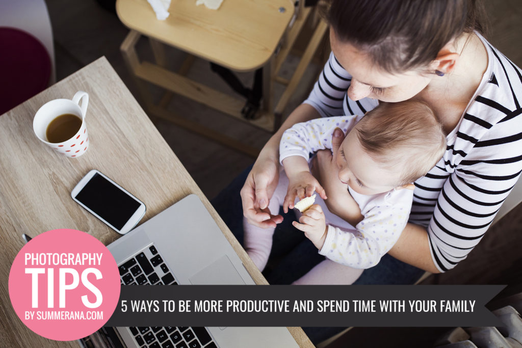 5 Ways to Be More Productive AND Spend Time with Your Family